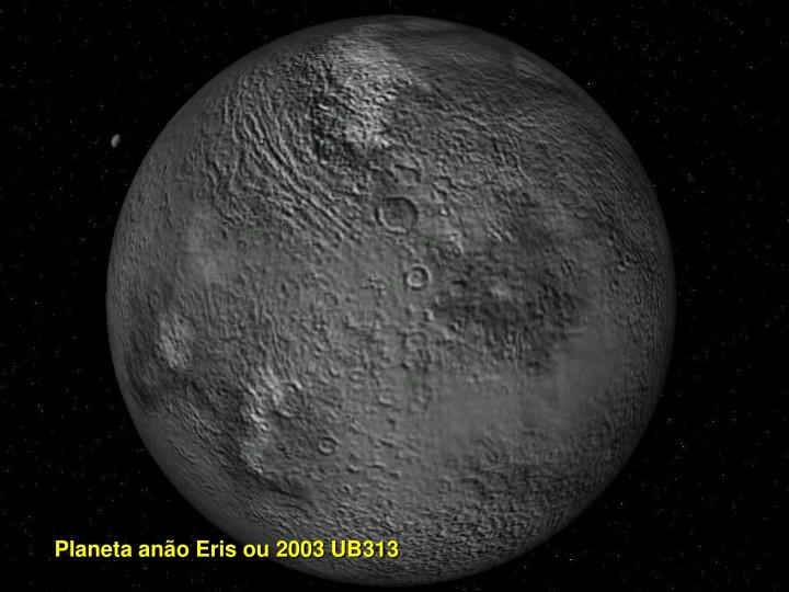 Planeta anão Eris ou 2003 UB313