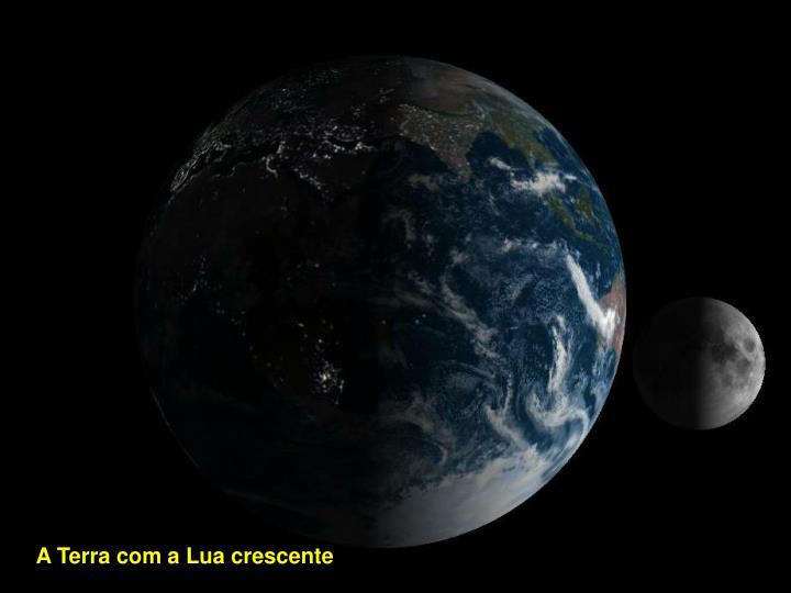 A Terra com a Lua crescente