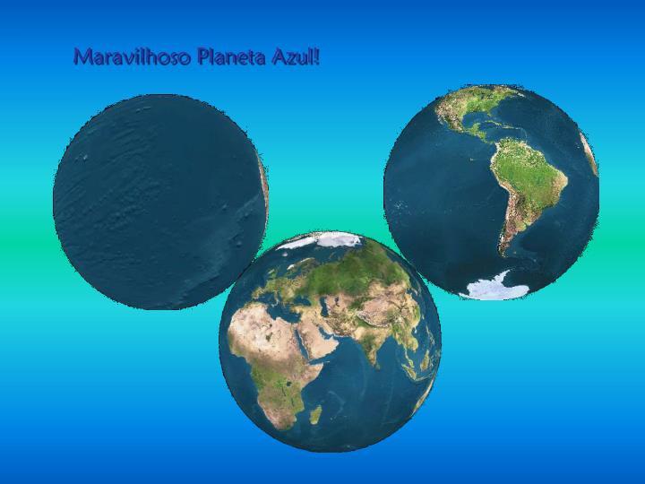 Maravilhoso Planeta Azul!