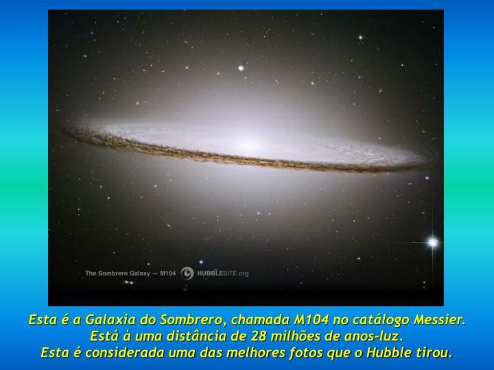 Esta é a Galaxia do Sombrero, chamada M104 no catálogo Messier.