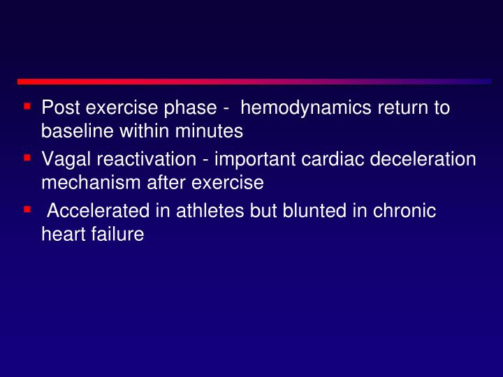 Post exercise phase -  hemodynamics return to baseline within minutes