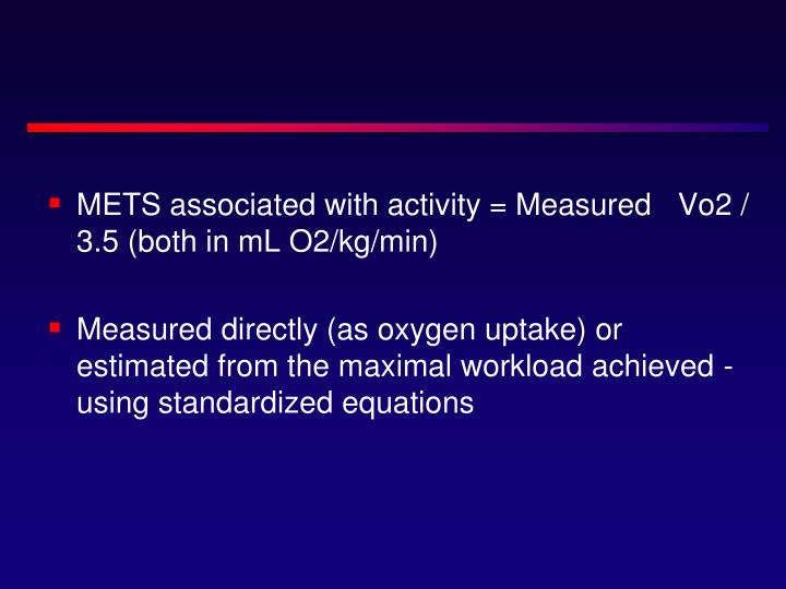 METS associated with activity = Measured Vo2 / 3.5(both in mL O2/kg/min)