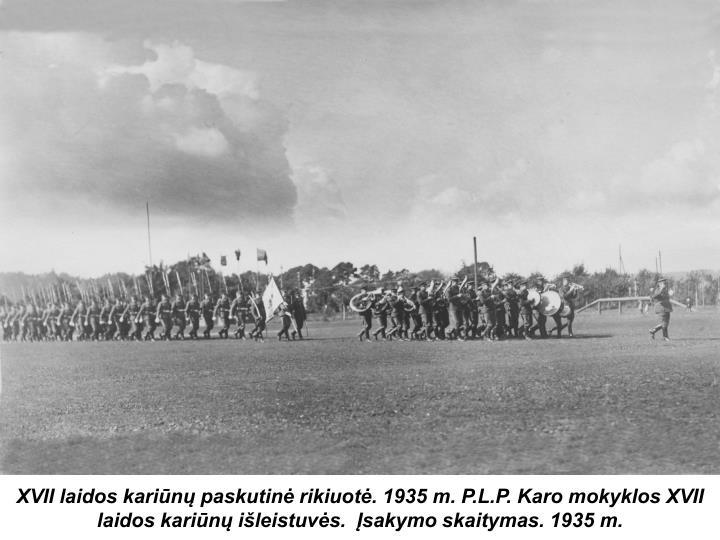 XVII laidos kariūnų paskutinė rikiuotė. 1935 m. P.L.P. Karo mokyklos XVII laidos kariūnų išleistuvės.  Įsakymo skaitymas. 1935 m.