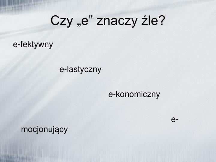 """Czy """"e"""" znaczy źle?"""