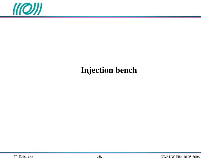 Injection bench