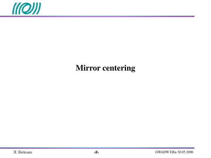 Mirror centering
