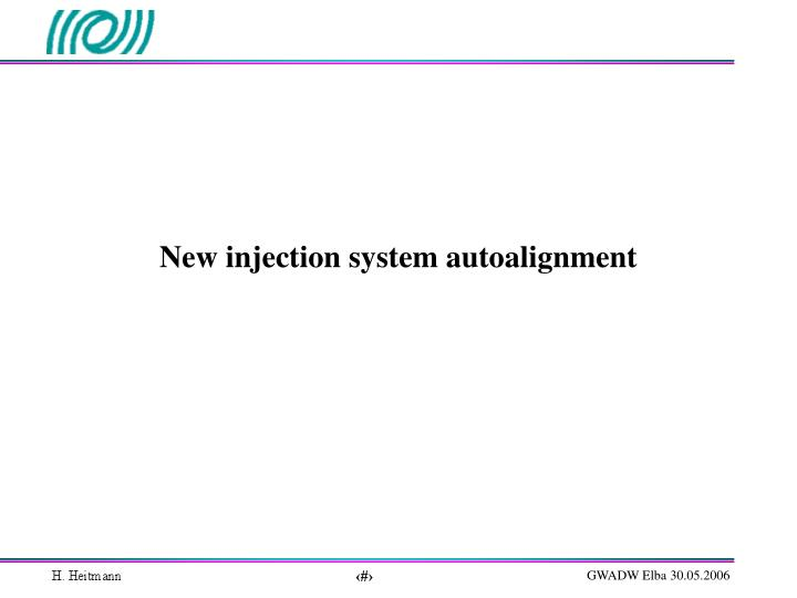 New injection system autoalignment