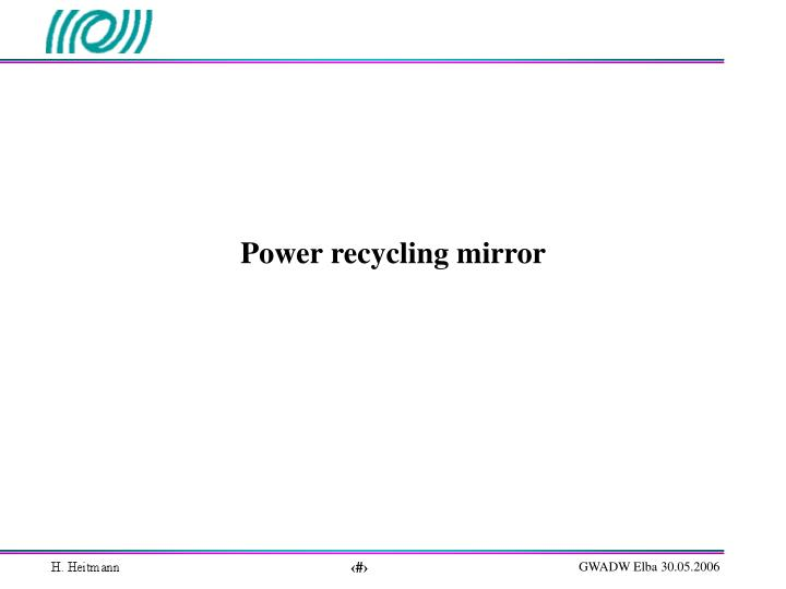 Power recycling mirror