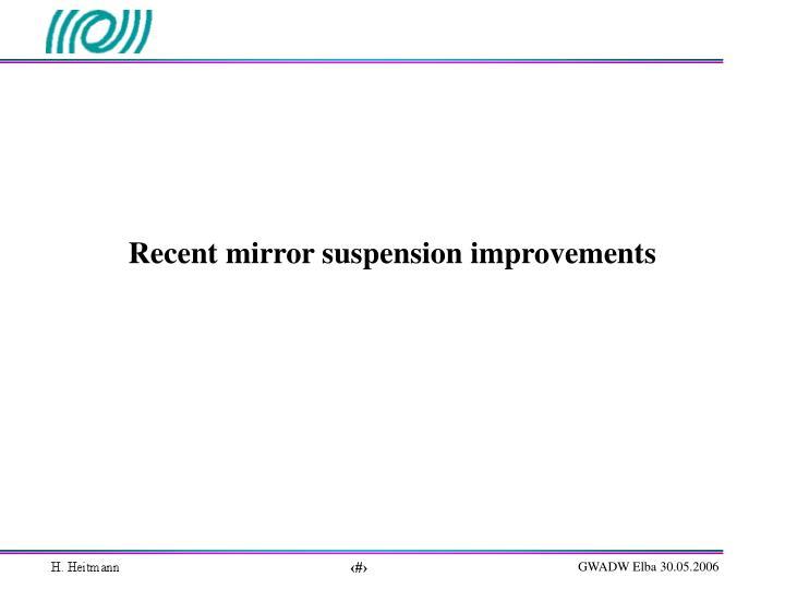 Recent mirror suspension improvements