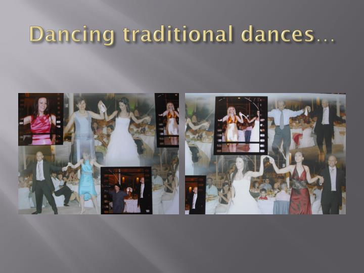 Dancing traditional dances…