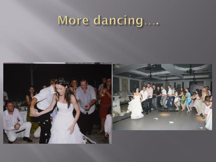 More dancing….