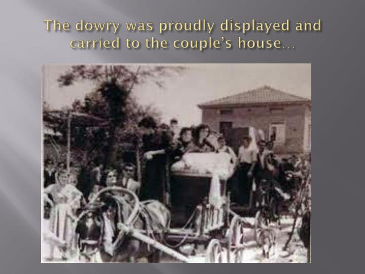 The dowry was proudly displayed and carried to the couple's house…