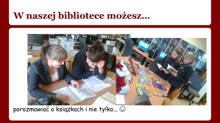 W naszej bibliotece możesz…