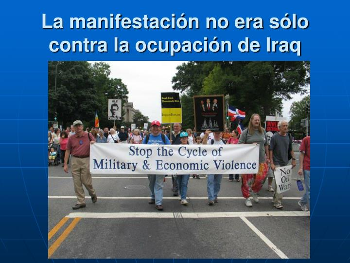 La manifestación no era sólo contra la ocupación de Iraq