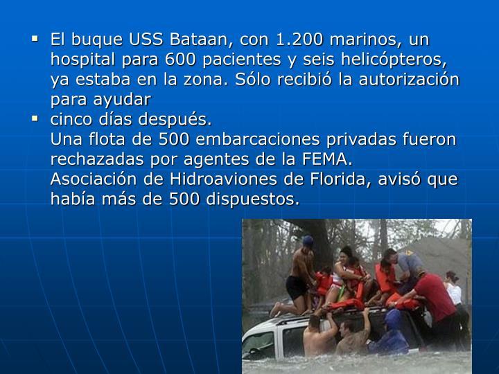 El buque USS Bataan, con 1.200 marinos, un hospital para 600 pacientes y seis helicópteros, ya estaba en la zona. Sólo recibió la autorización para ayudar