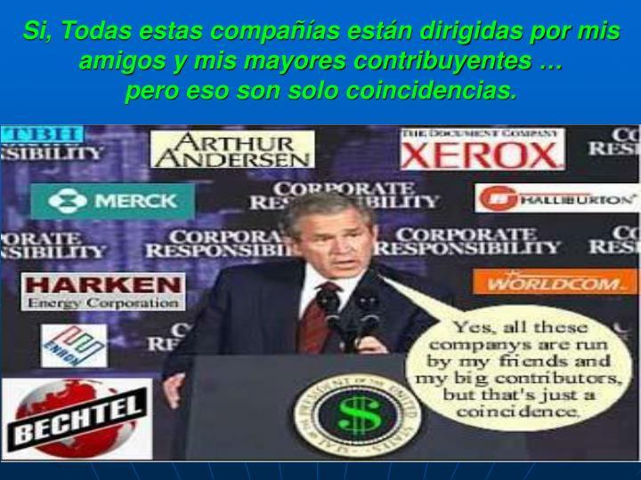 Si, Todas estas compañías están dirigidas por mis amigos y mis mayores contribuyentes …