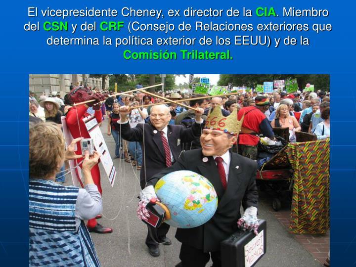 El vicepresidente Cheney, ex director de la