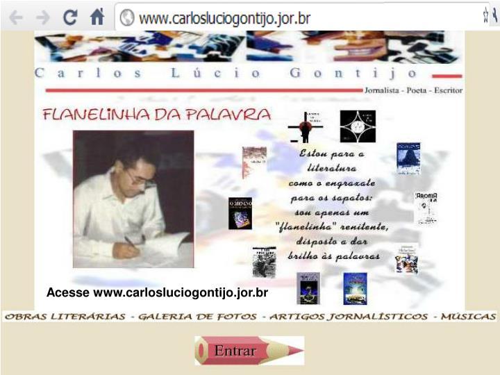 Acesse www.carlosluciogontijo.jor.br