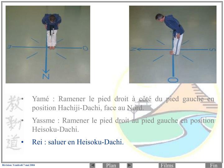 Yamé: Ramener le pied droit à côté du pied gauche en position Hachiji-Dachi, face au Nord.