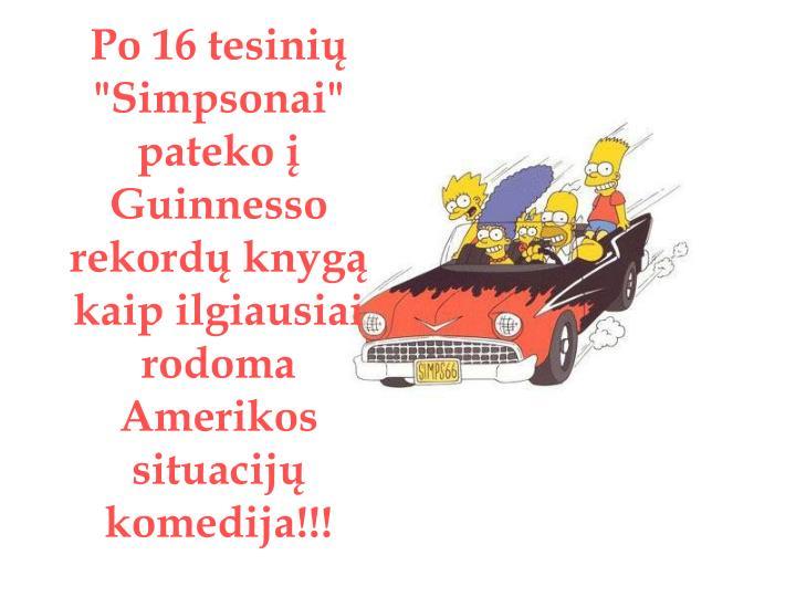 """Po 16 tesinių """"Simpsonai"""" pateko į Guinnesso rekordų knygą kaip ilgiausiai rodoma Amerikos situacijų komedija"""