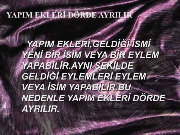 YAPIM EKLERİ DÖRDE AYRILIR