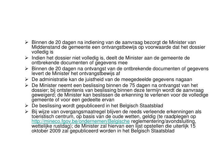 Binnen de 20 dagen na indiening van de aanvraag bezorgt de Minister van Middenstand de gemeente een ontvangstbewijs op voorwaarde dat het dossier volledig is