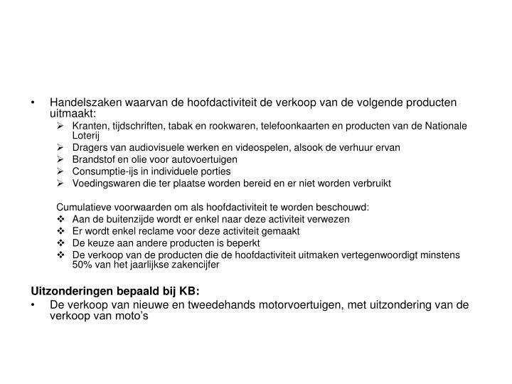Handelszaken waarvan de hoofdactiviteit de verkoop van de volgende producten uitmaakt: