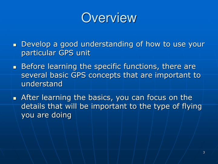 Develop a good understanding of how to use your particular GPS unit