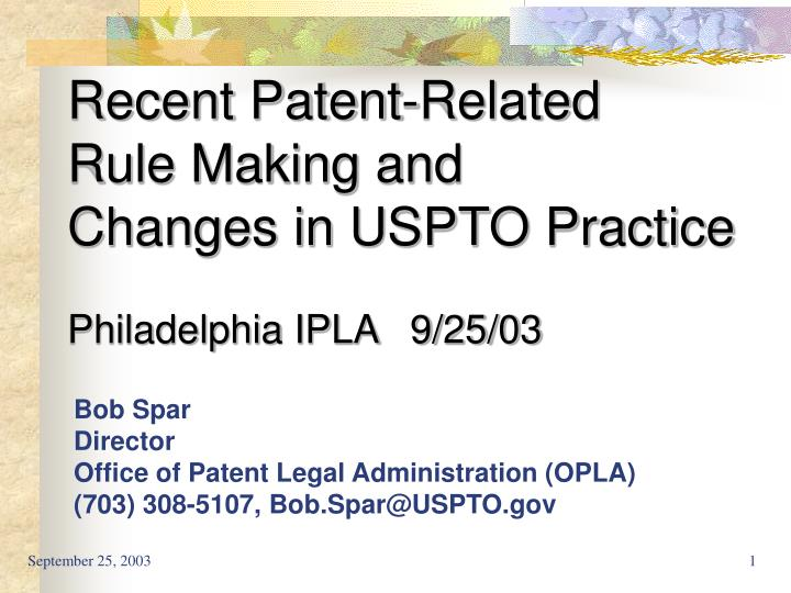 Recent patent related rule making and changes in uspto practice philadelphia ipla 9 25 03