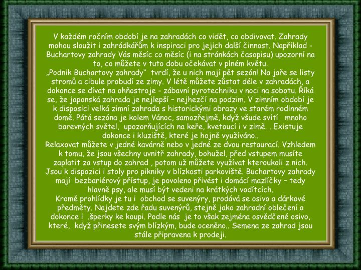 V kadm ronm obdob je na zahradch co vidt, co obdivovat. Zahrady mohou slouit i zahrdkm kinspiraci pro jejich dal innost. Napklad - Buchartovy zahrady Vs msc co msc (i na strnkch asopisu) upozorn na to, co mete vtuto dobu oekvat v plnm kvtu.