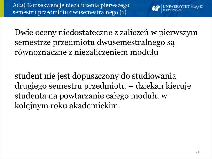 Ad2) Konsekwencje niezaliczenia pierwszego semestru przedmiotu dwusemestralnego (1)