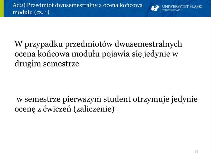 Ad2) Przedmiot dwusemestralny a ocena końcowa modułu (cz. 1)