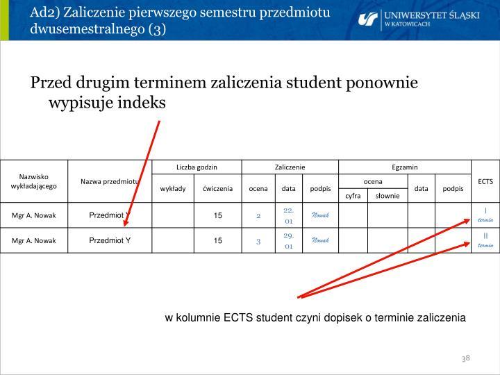 Ad2) Zaliczenie pierwszego semestru przedmiotu dwusemestralnego (3)