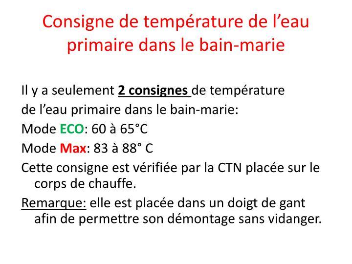 Consigne de température de l'eau primaire dans le bain-marie