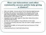 how can telecentres and other community access points help giving a chance