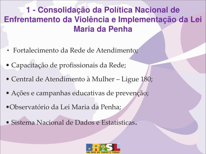 1 - Consolidação da Política Nacional de Enfrentamento da Violência e Implementação da Lei Maria da Penha