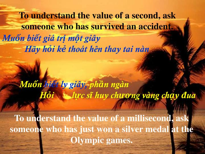 To understand the value of a second, ask someone who has survived an accident.
