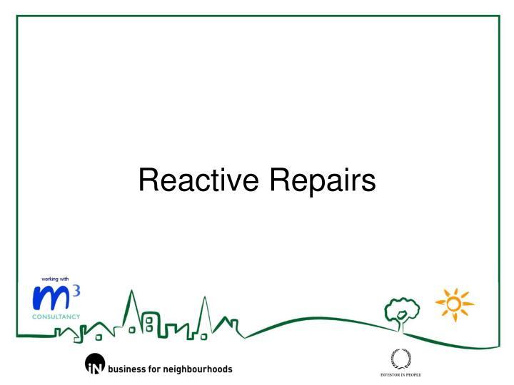 Reactive Repairs