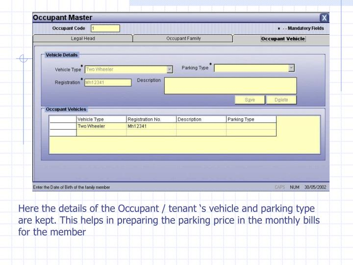 Here the details of the Occupant / tenant 's vehicle and parking type are kept. This helps in preparing the parking price in the monthly bills for the member