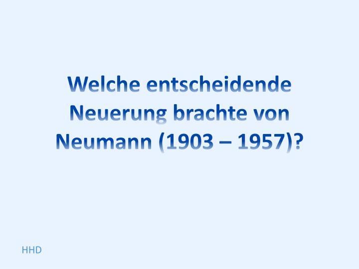 Welche entscheidende Neuerung brachte von Neumann (1903 – 1957)?