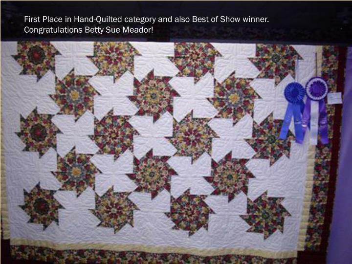 First Place in Hand-Quilted category and also Best of Show winner. Congratulations Betty Sue Meador!
