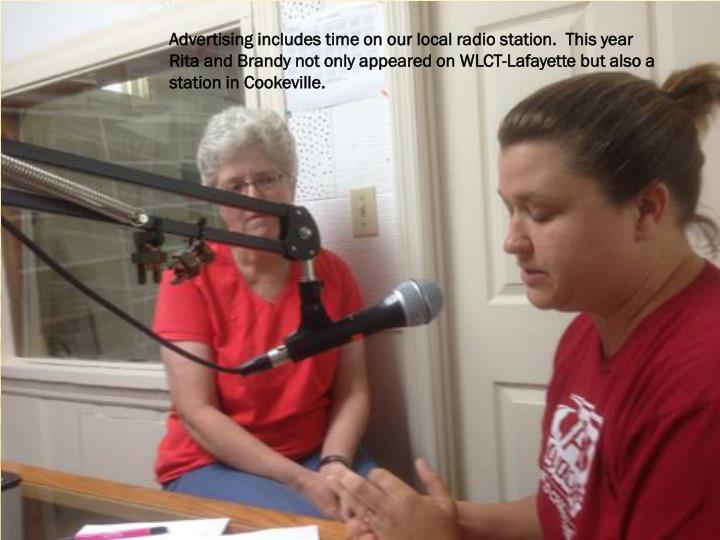 Advertising includes time on our local radio station.  This year Rita and Brandy not only appeared on WLCT-Lafayette but also a station in Cookeville.