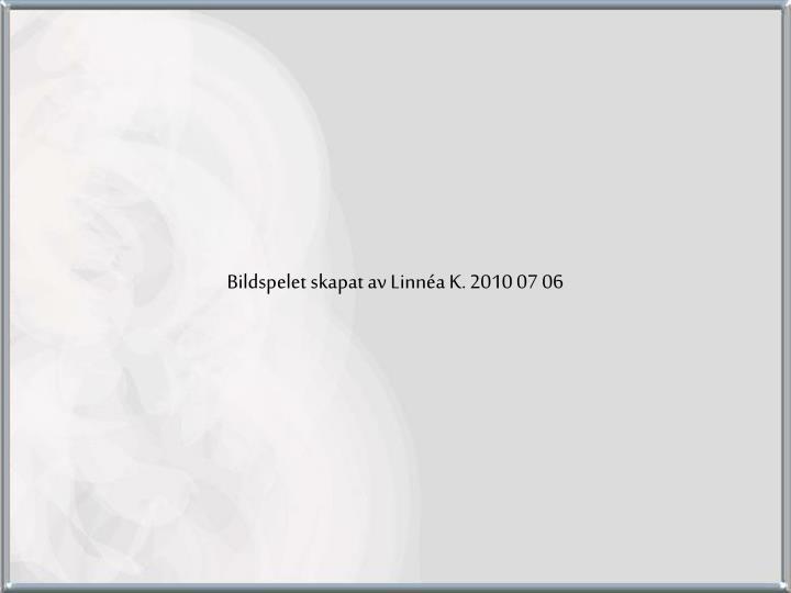 Bildspelet skapat av Linnéa K. 2010 07 06