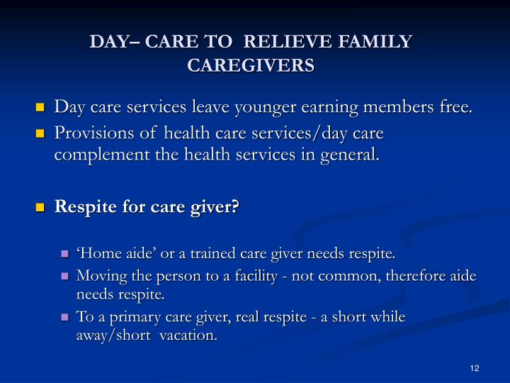 DAY– CARE TO  RELIEVE FAMILY CAREGIVERS
