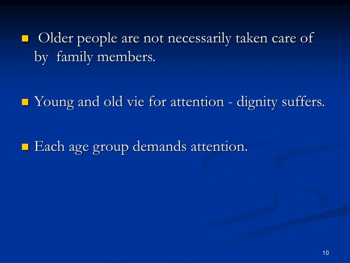 Older people are not necessarily taken care of by  family members.