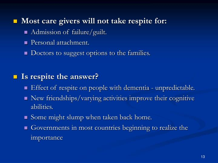 Most care givers will not take respite for: