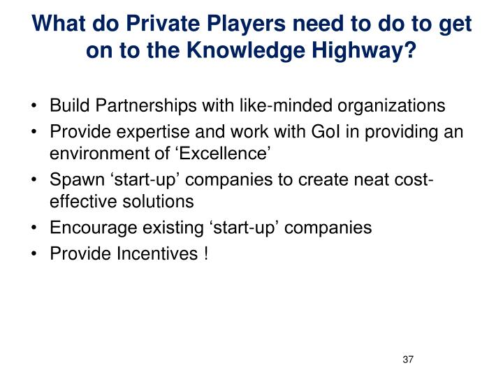 What do Private Players need to do to get on to the Knowledge Highway?