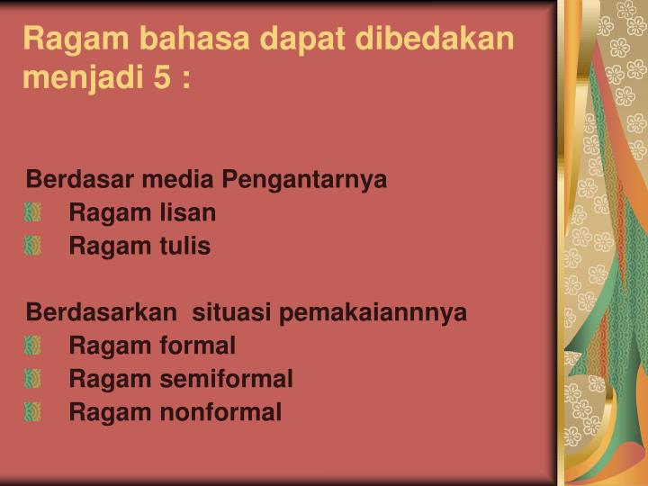 Ragam bahasa dapat dibedakan menjadi 5 :