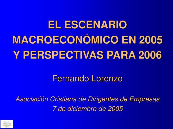 EL ESCENARIO MACROECONÓMICO EN 2005 Y PERSPECTIVAS PARA 2006