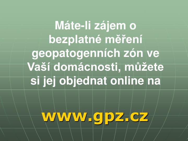 Máte-li zájem o bezplatné měření geopatogenních zón ve Vaší domácnosti, můžete si jej objednat online na